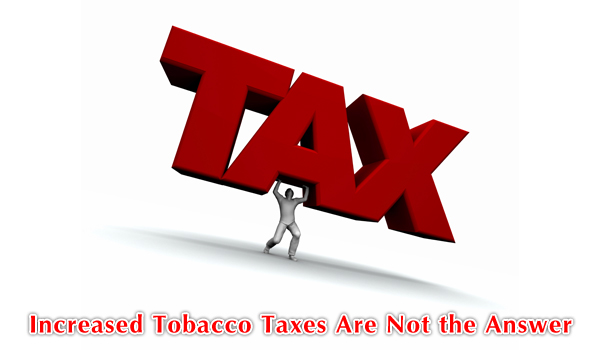 Increased Tobacco Taxes Are Not the Answer