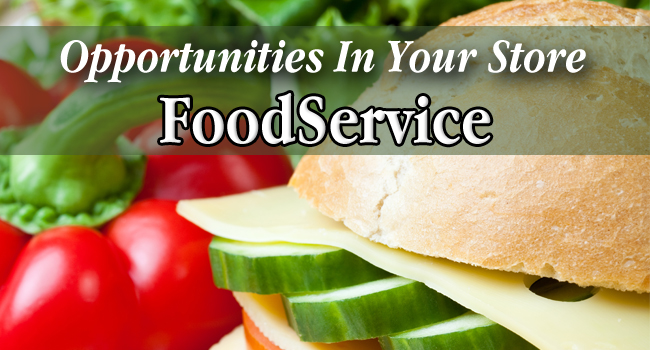 Foodservice Opportunities for Your Store